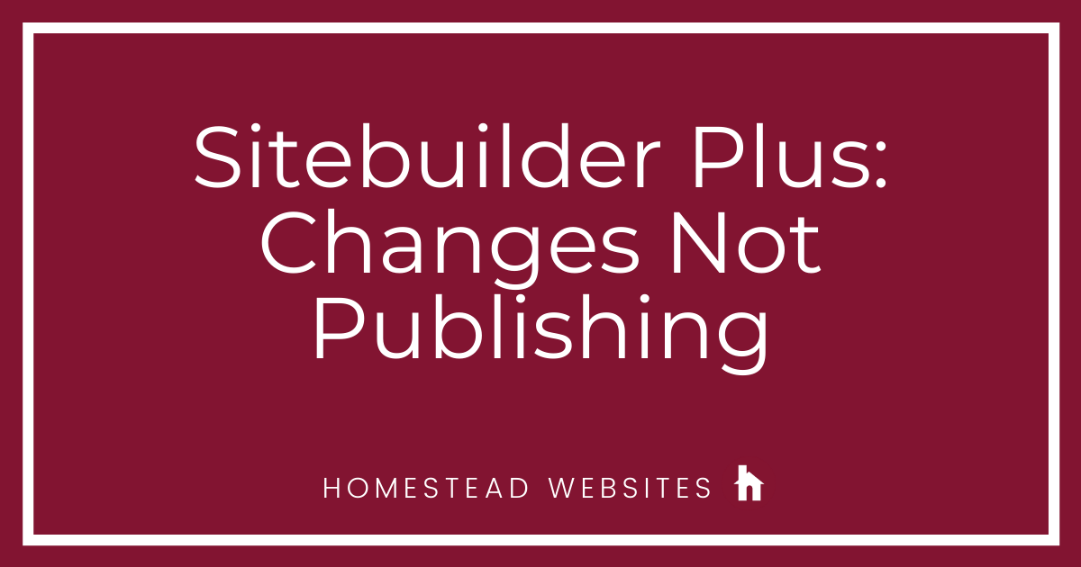 Sitebuilder Plus: Changes Not Publishing
