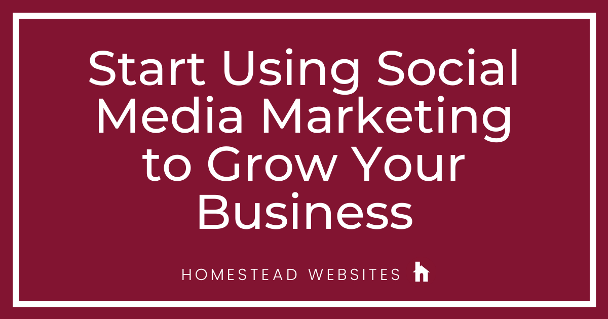 Start Using Social Media Marketing to Grow Your Business
