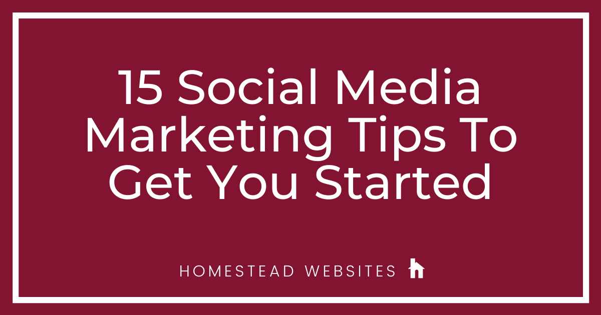 15 Social Media Marketing Tips To Get You Started