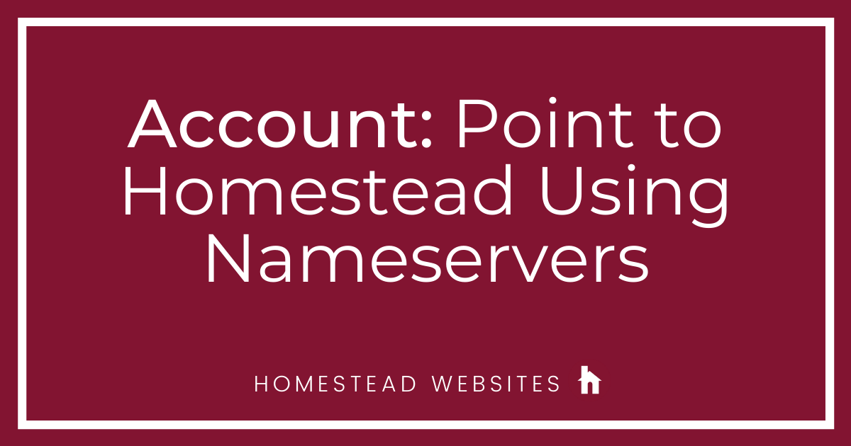 Account: Point a Domain to Homestead Using Nameservers