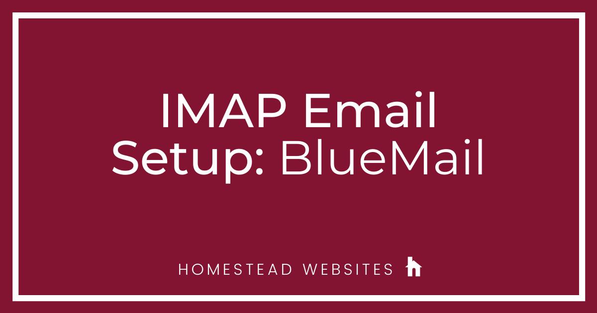 IMAP Email Setup: BlueMail