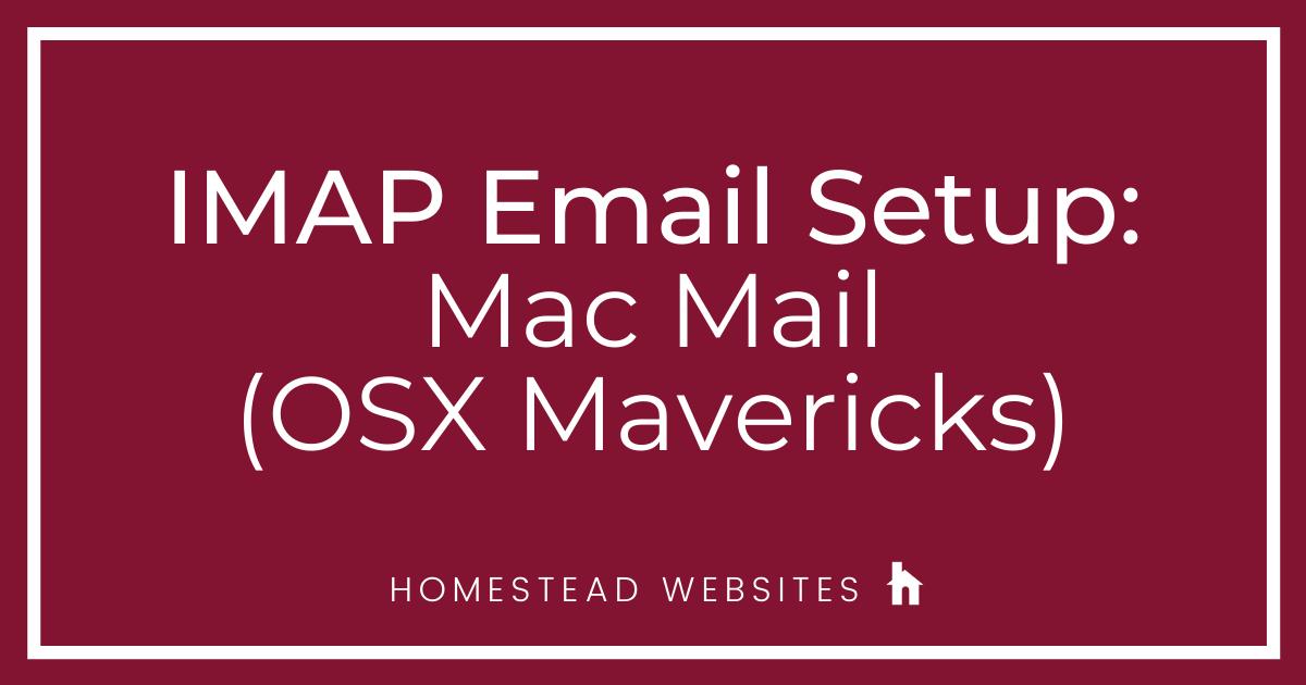 IMAP Email Setup: Mac Mail (OSX Mavericks)