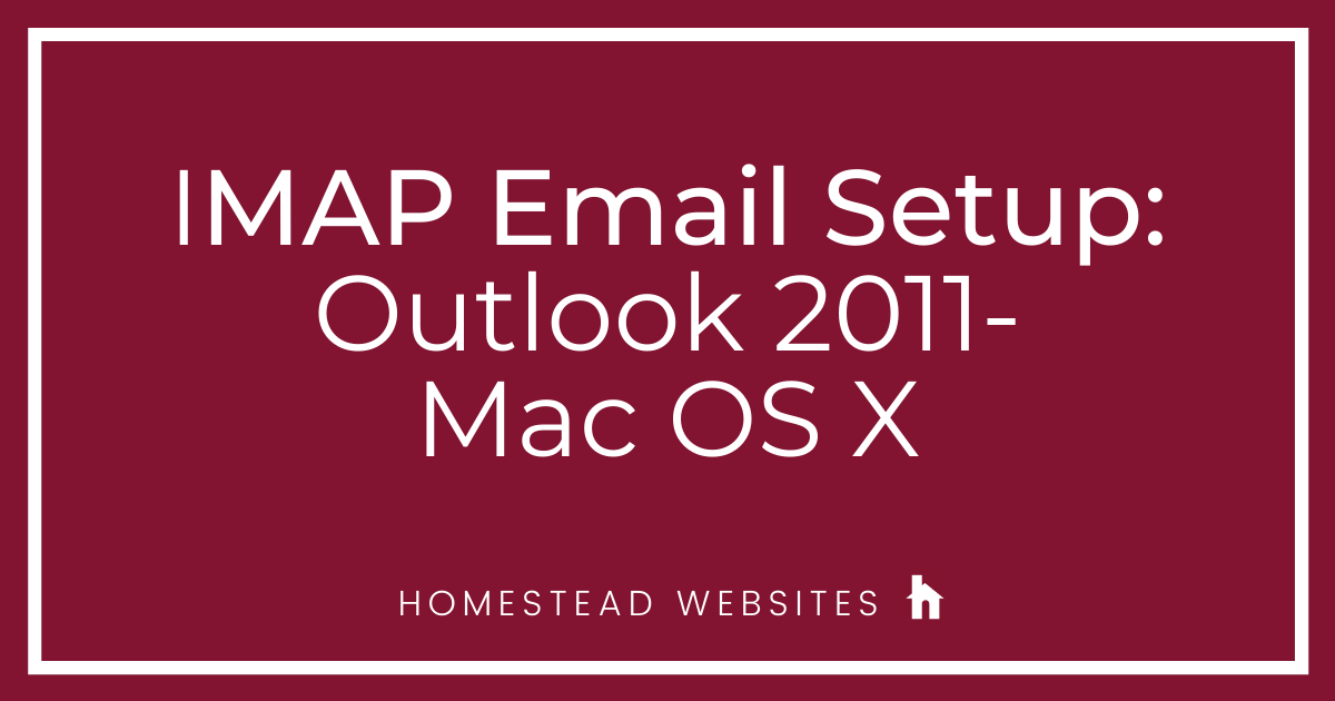IMAP Email Setup: Outlook 2011- Mac OS X