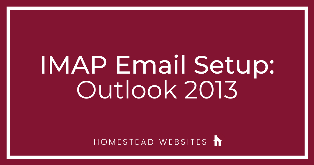 IMAP Email Setup: Outlook 2013