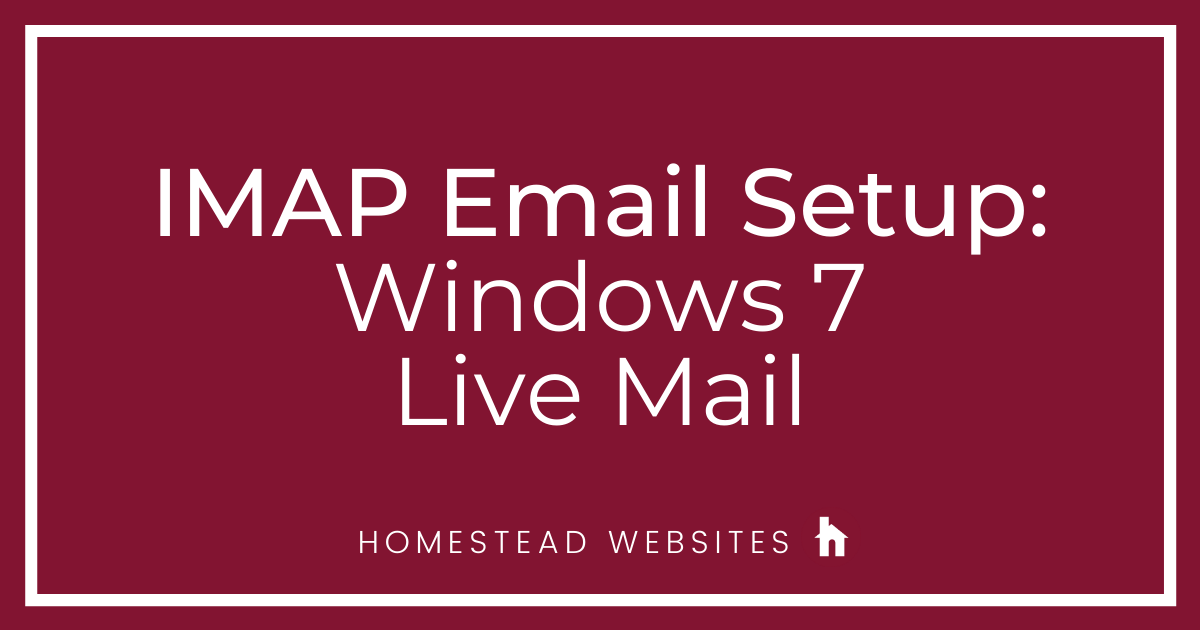 IMAP Email Setup: Windows 7 Live Mail