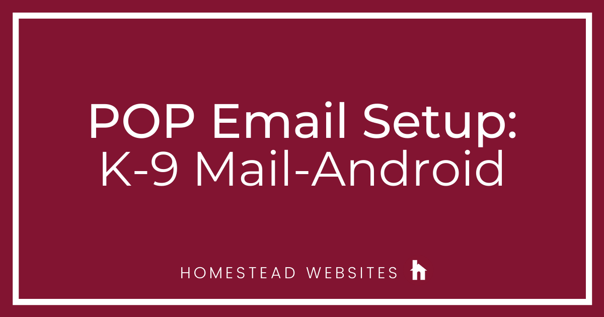 POP Email Setup: K-9 Mail- Android