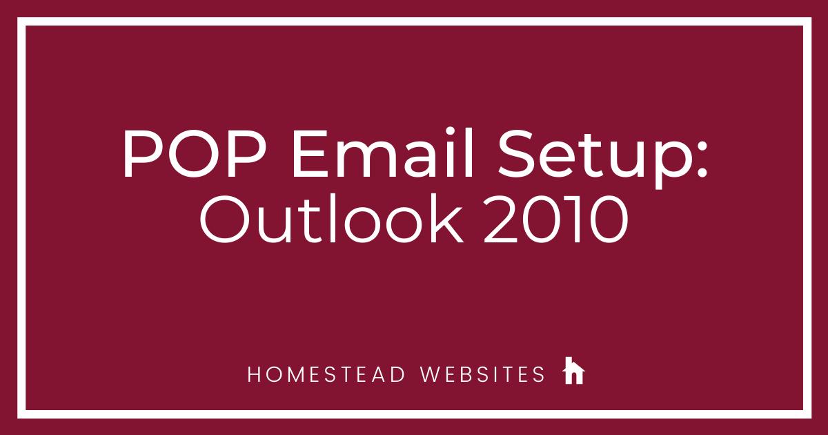 POP Email Setup: Outlook 2010