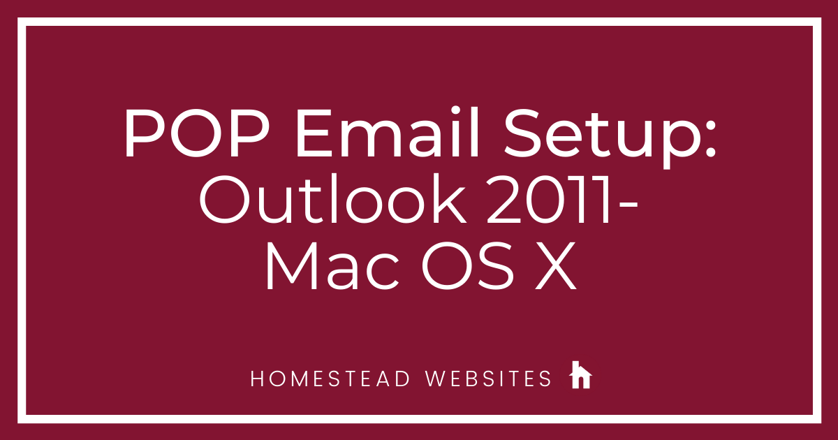 POP Email Setup: Outlook 2011- Mac OS X