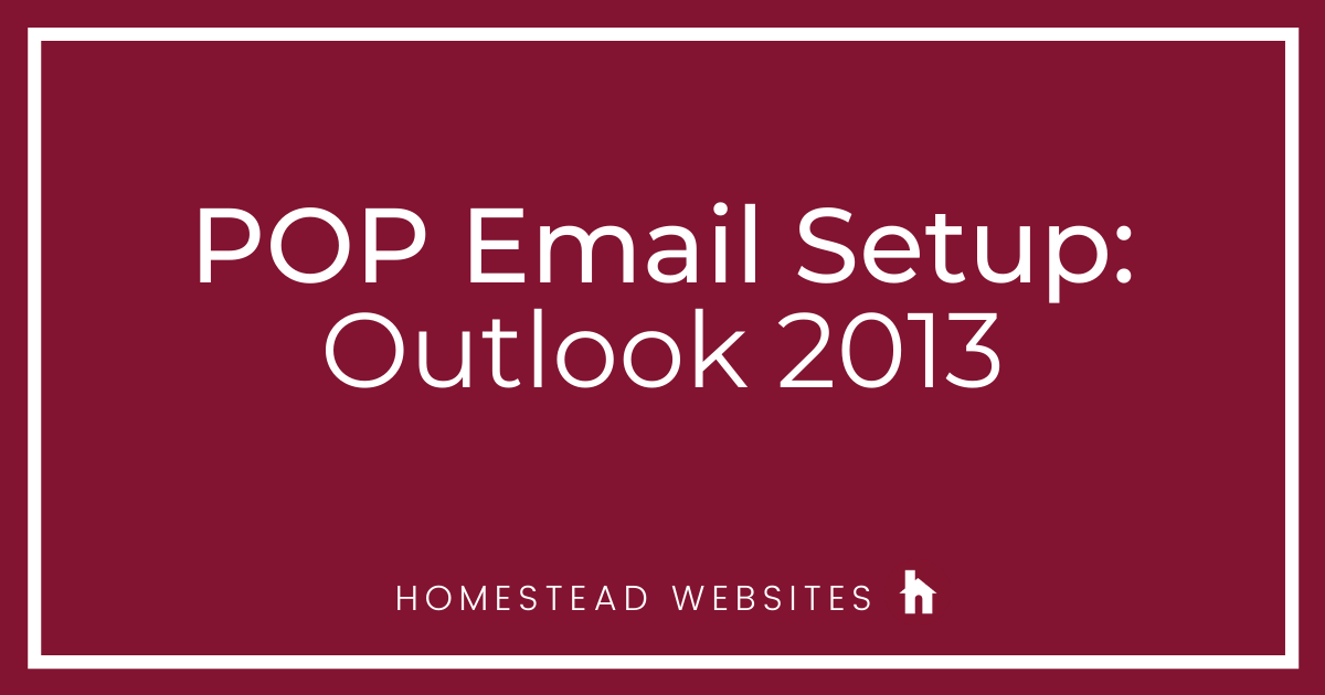 POP Email Setup: Outlook 2013