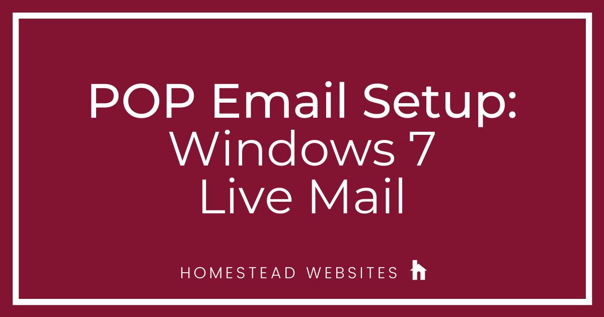 POP Email Setup: Windows 7 Live Mail
