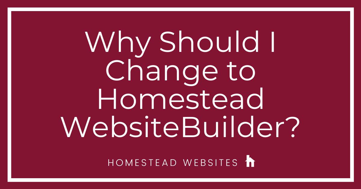 Why Should I Change to Homestead WebsiteBuilder?