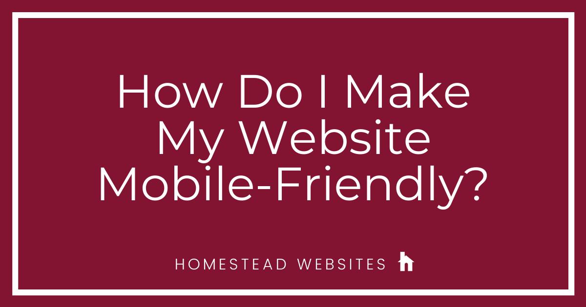 How Do I Make My Website Mobile Friendly?