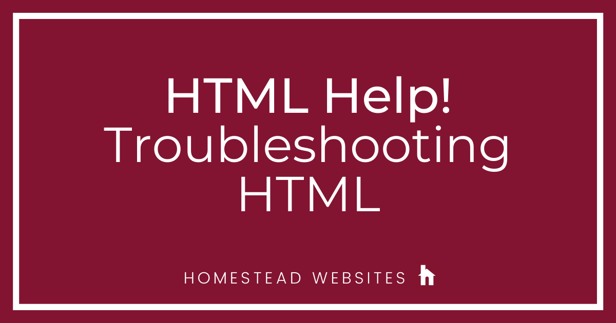 HTML Help! Troubleshooting HTML (or 3rd party software)