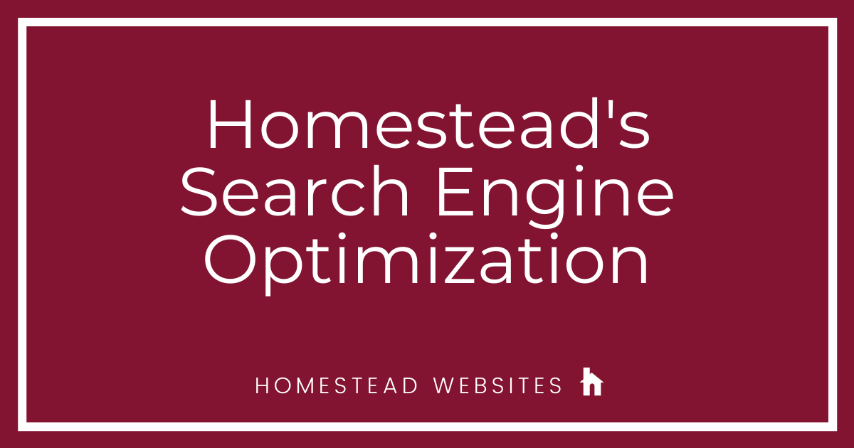 Homestead's Search Engine Optimization
