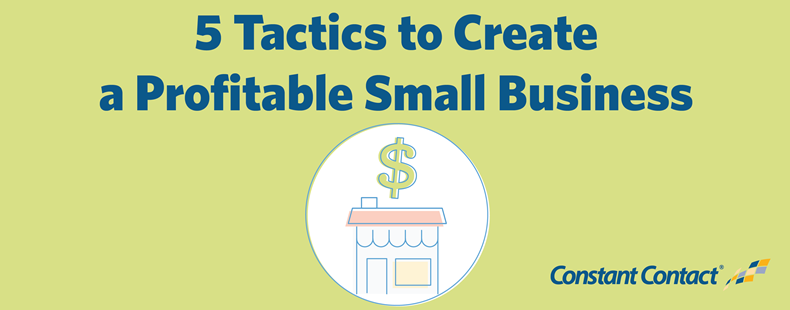 5 Tactics to Create a Profitable Small Business