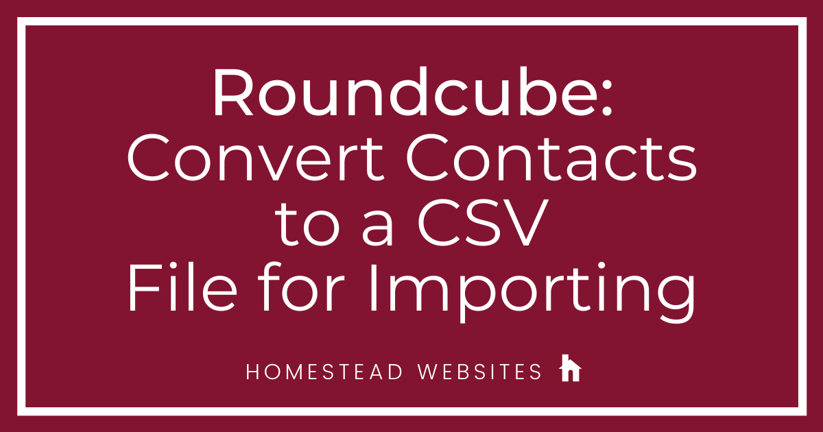 Roundcube: Convert Contacts to a CSV File for Importing