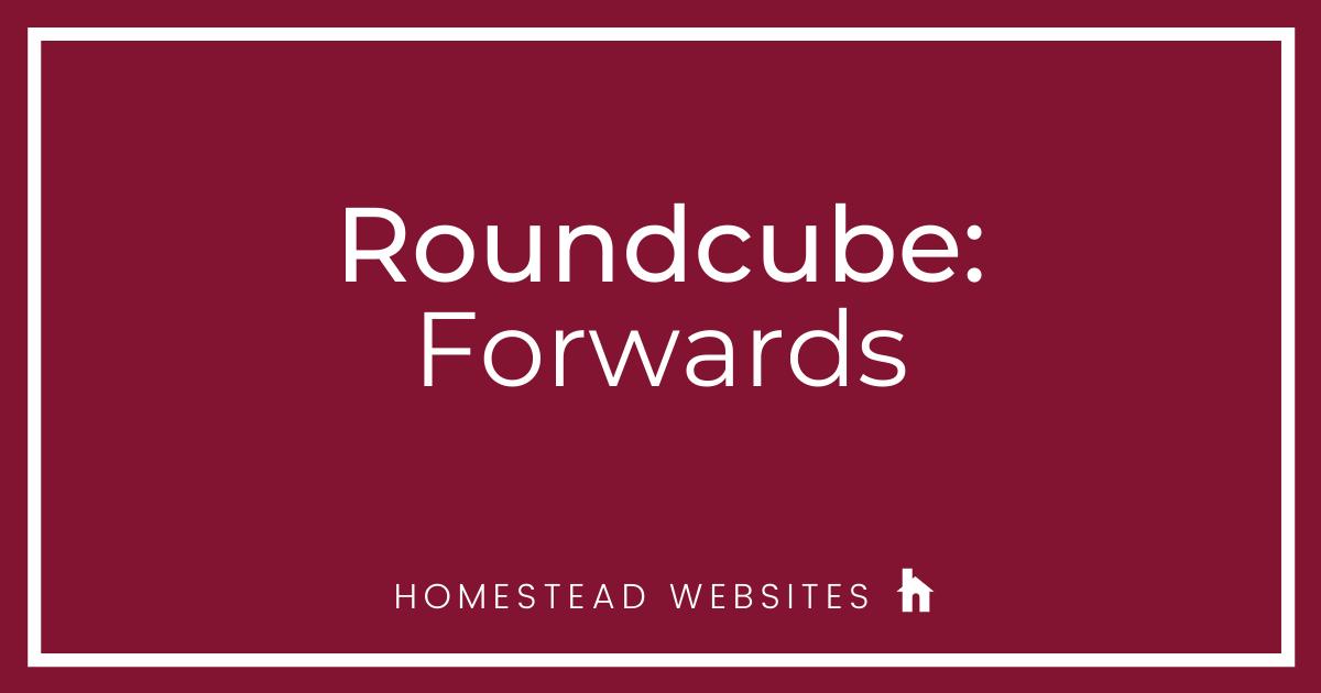 Roundcube: Forwards