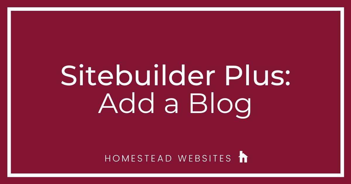 Sitebuilder Plus: Add A Blog