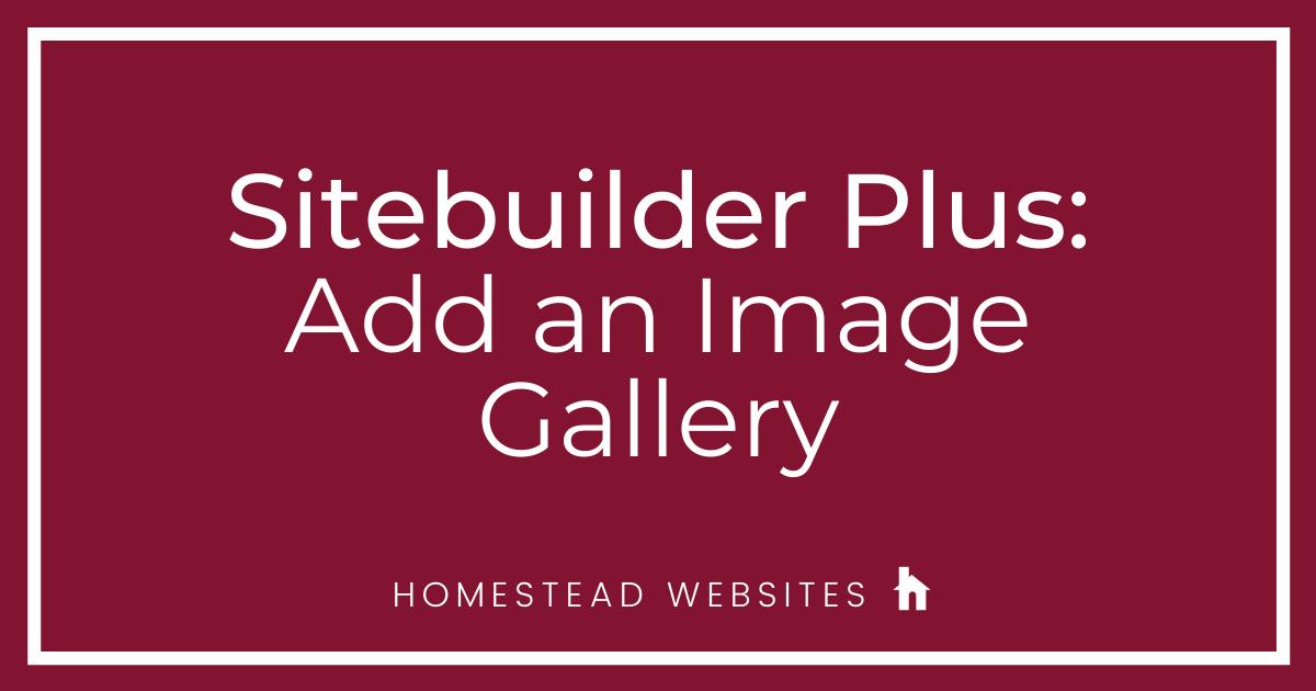 Sitebuilder Plus: Add an Image Gallery