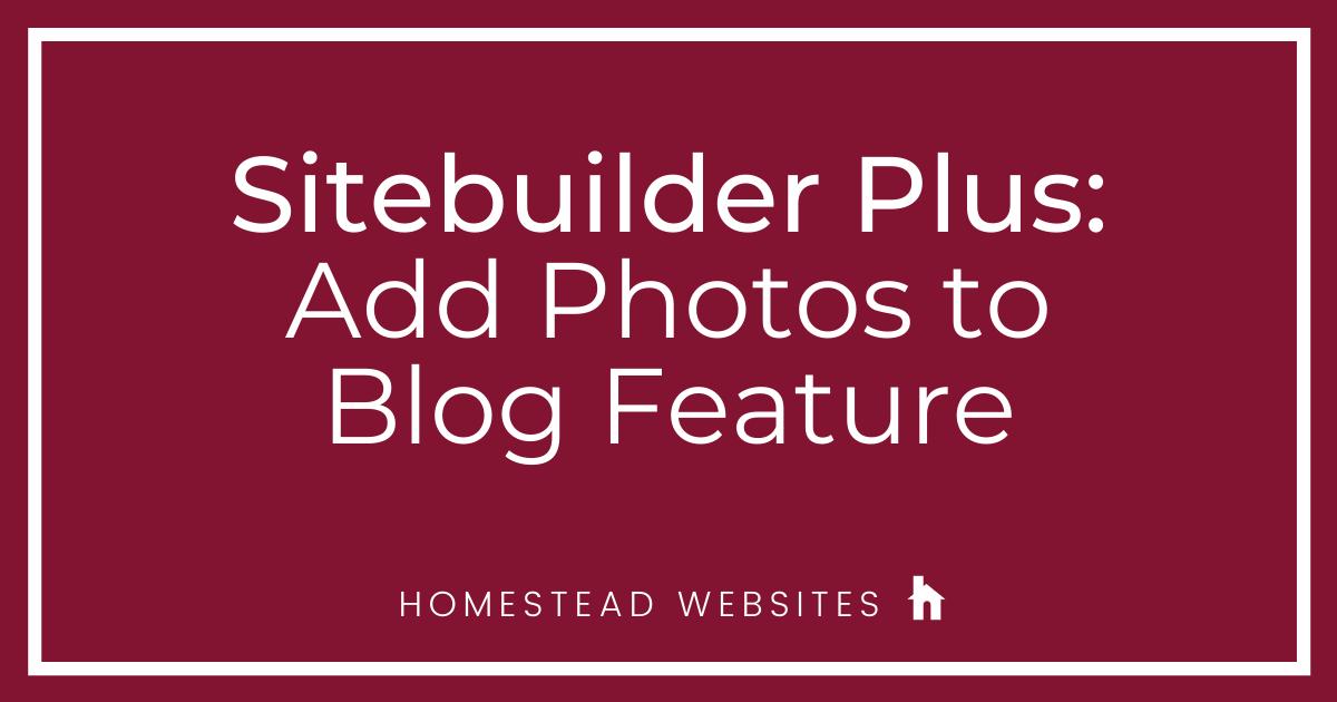 Sitebuilder Plus: Add Photos to Blog Feature
