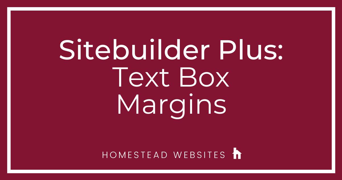 Sitebuilder Plus: Text Box Margins