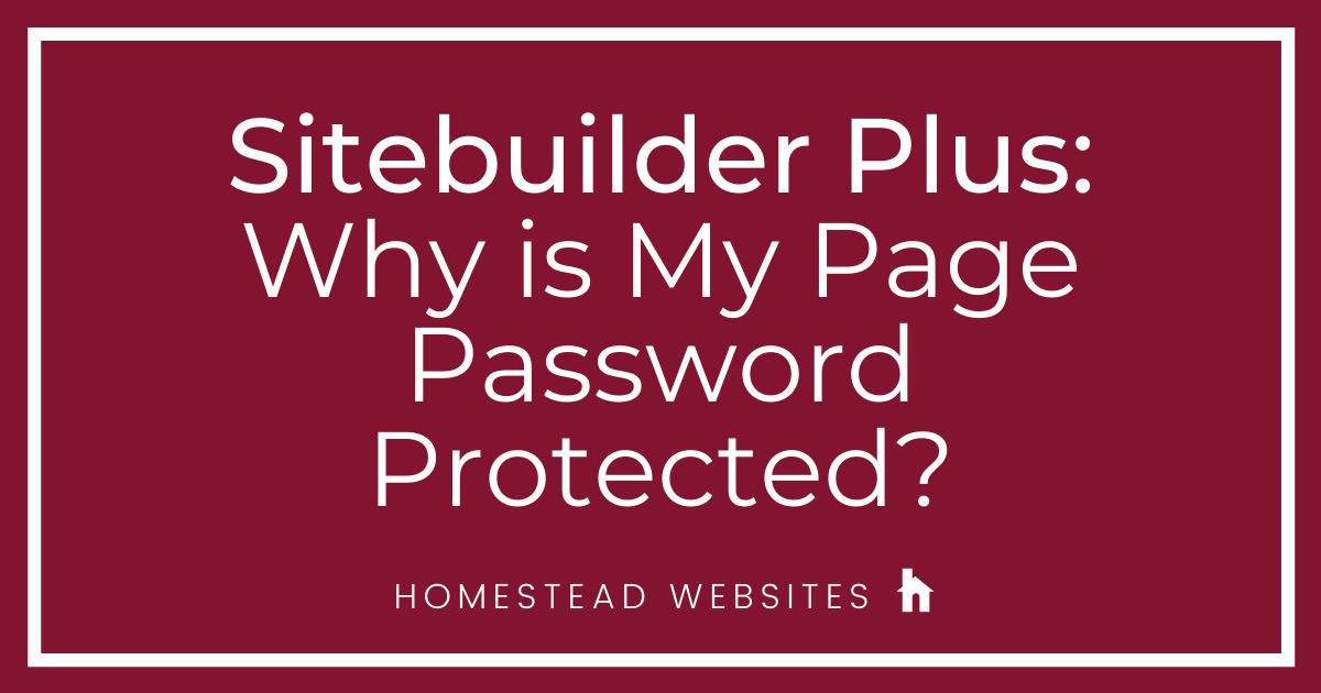 Sitebuilder Plus: Why is My Page Password Protected When I Didn't Add it?