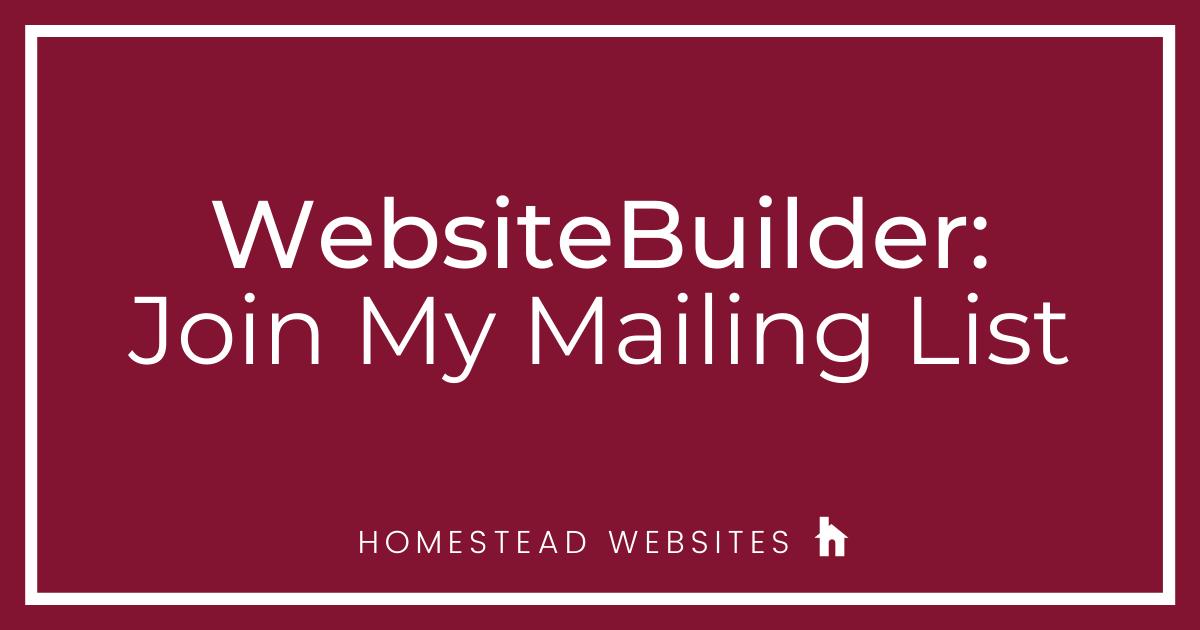 WebsiteBuilder: Join My Mailing List
