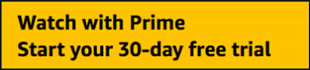 Watch with Prime Start your 30-day free trial button