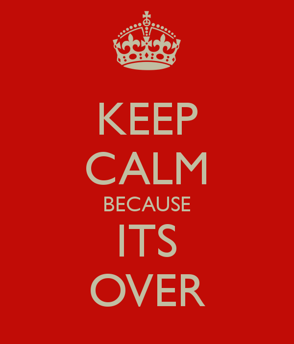 keep-calm-because-its-over-3.png